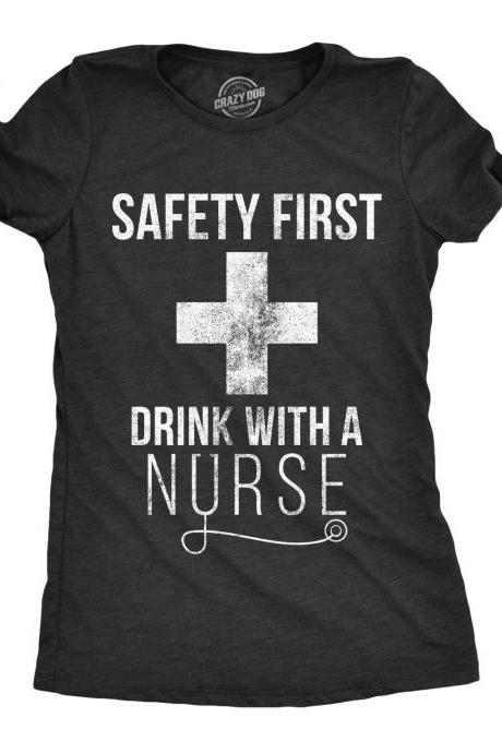 Safety First Drink With A Nurse Shirt, Funny Nurse Tee, Gift For Nurse, Medical Profession Gifts, Nursing Gifts, Shirts With Sayings Women