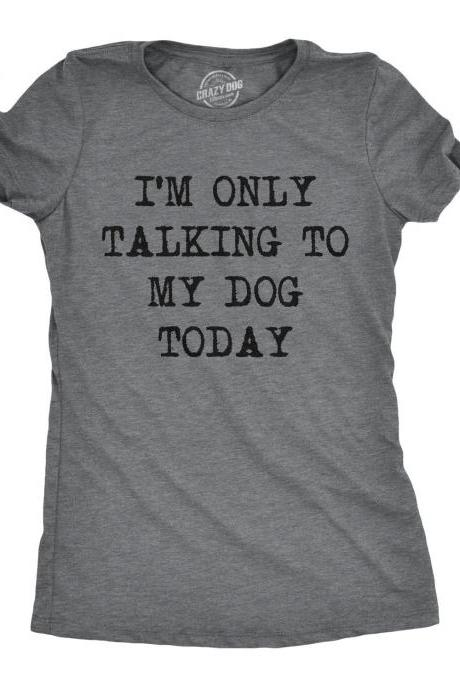 Funny Dog Shirt, Dog Mom Shirt, Womens Dog T shirt, Gift for Dog Lovers, Wine lover gift, Im Only Talking To My Dog Today T Shirt