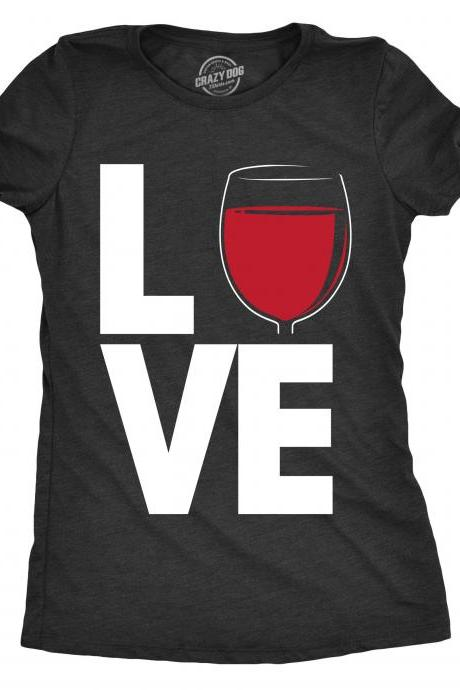 Love Wine Shirt, Wine Glass Shirt, Funny Wine Shirt, Womens Wine T shirt, Wine Themed Apparel, Gift for Wine Lovers, Womens Funny Shirt