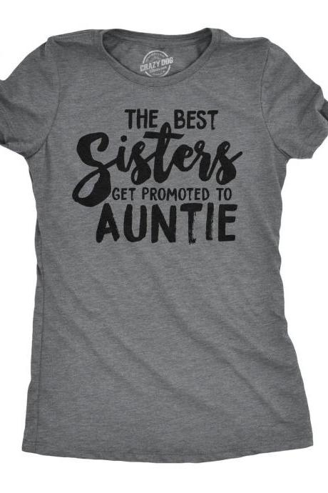 Funny Sister Shirt, Gift For Sister, Sister to Be, Funny Shirt For Women, Sister Shirt Funny, Best Sisters Get Promoted to Auntie, Sisters
