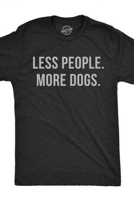 Dog Dad Shirt, Funny Dog Shirt, Mens Dog T shirt, Gift for Dog Lovers, Shirt for Dog Owners, Gift for Dog Owner, Less People More Dogs