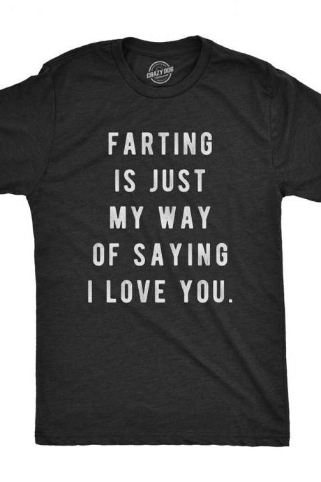 Funny Dads Tshirt, Offensive T Shirt, Funny Husband Tshirt, World's Greatest FARTER Shirt, Farting is Just my Way of Saying I Love You