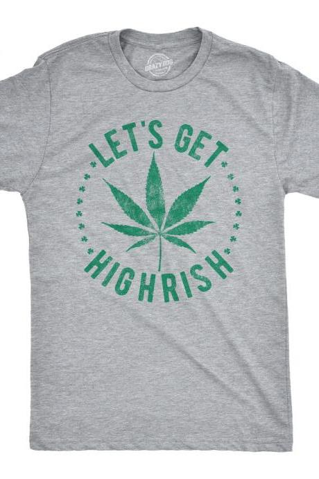 LETS GET HIGHRISH, Irish Smoking Weed Top, Irish Drinking Shirt, Irish Pub Crawl Top, Cannabis Smokers St Patricks Day Shirt