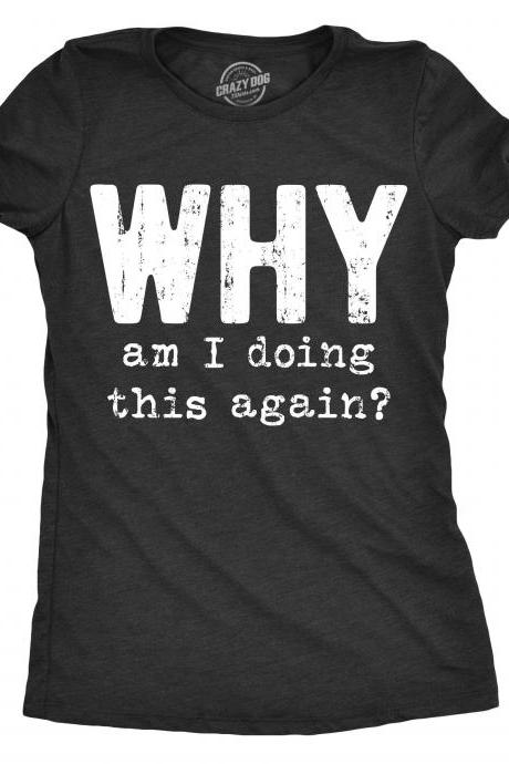 Sarcastic Shirts Women, Shirts With Funny Sayings, Funny Womens Shirt, Offensive Shirt for Women, Why am I Doing this Again, Novelty shirt