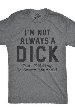 Dick Shirt, Nice Guy Gifts, Sarcastic T Shirt, Funny Shirt For Men, Cool Mens Shirt, Im Not Always A Dick Just Kidding Go Screw Yourself