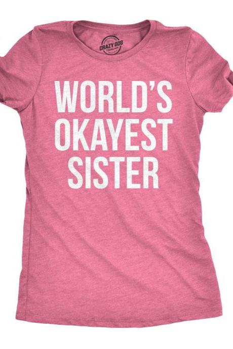 Womens Worlds Okayest Sister T Shirt, Funny Shirt, Best Gifts for Her, Sister, Family Shirts, Cool T shirts, Slim Fit, Gift for Sisters