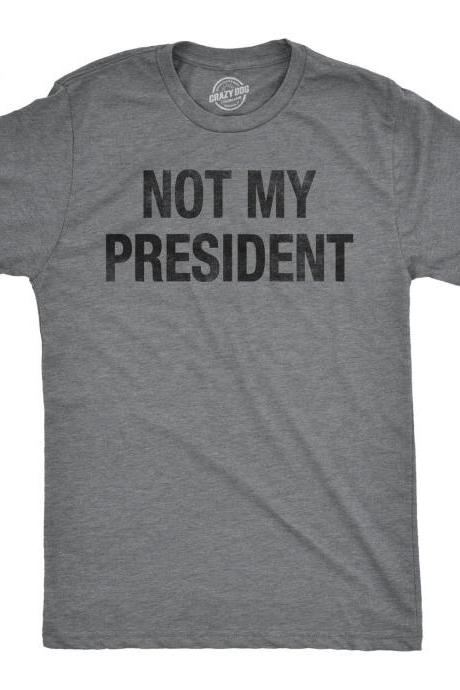 Not My President Shirt, Political Shirts, Protester Shirts, Anti Trump Shirt, Rebel T Shirt, Cool Shirt, Mens Graphic Tees, Anti Government