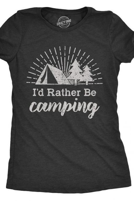 Id Rather Be Camping, Funny Camping Shirt, Womens Camping Shirt, Summer Vacay Shirt, Campfire Shirt, Happy Camper Shirt, Adventure Shirt