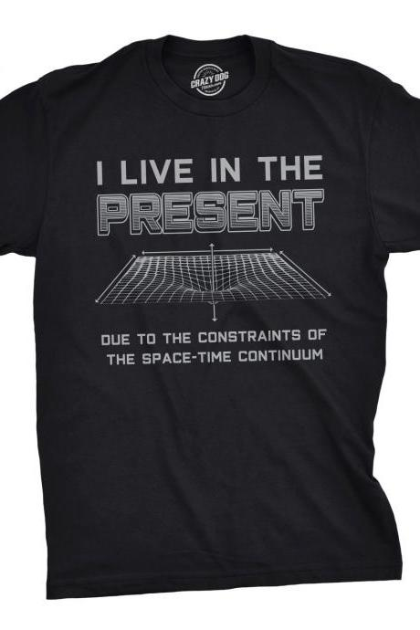 I Live In The Present T Shirt, Funny Space Shirt, Nerdy Shirt, Funny Science Shirt, Geeky Gift, Geekery Sci Fi Shirt, Quote Shirts Men