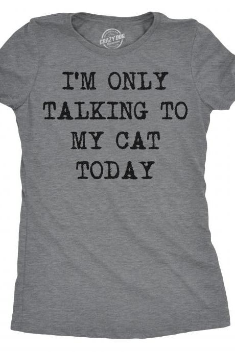 Funny Cat Shirt, Cat Mom Shirt, Womens Cat T shirt, Gift for Cat Lovers, Cat Gift, Funny Womens Shirt, I'm Only Talk to my Cat Today