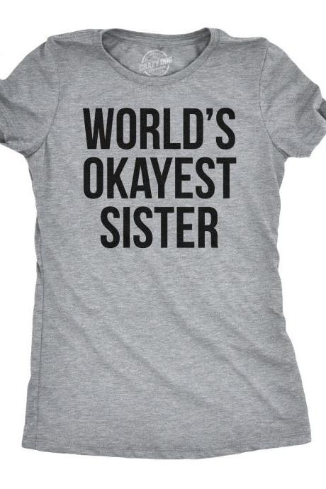 Funny Gift Sister, Big Sister Gift, Sister Birthday Gift, Worlds Okayest Sister Shirt, Funny T Shirts Women, Sister Xmas Gifts, Funny Sister