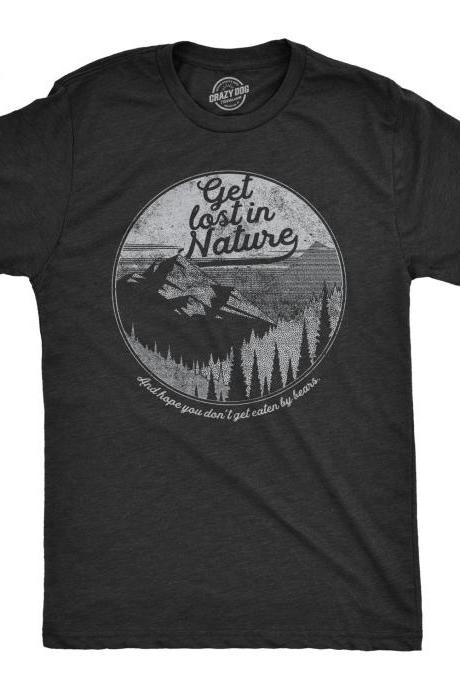 Funny Nature Shirt, Great Outdoors Shirt, Mountains Shirt, Mens Wilderness Nature Shirt, Get Lost In Nature Dont Get Eaten By Bears