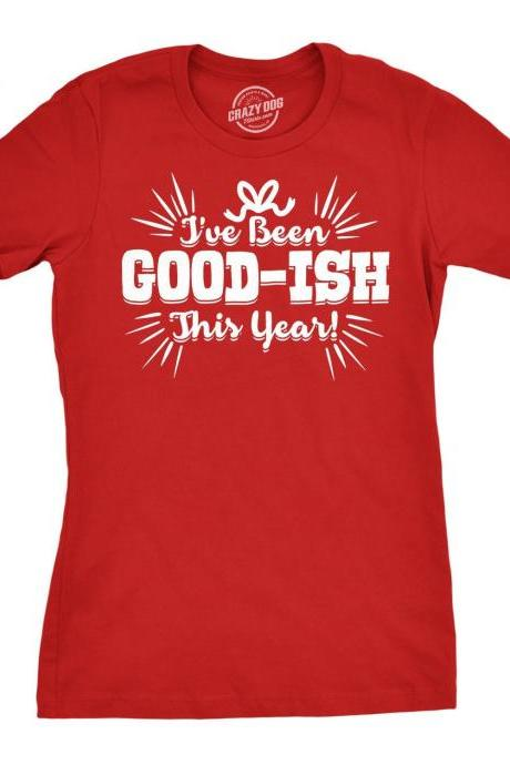 Womens Ive Been Goodish T Shirt Christmas, gift for ladies, present, holiday spirit, screen printed, goodish