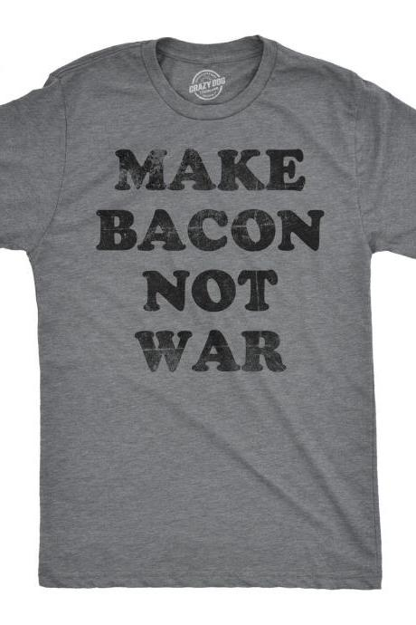 Foodie Shirt, Bacon Shirt, Funny Gift for Guys, Bacon Lover, Food TShirt, Funny Bacon Top, Make Bacon Not War T Shirt