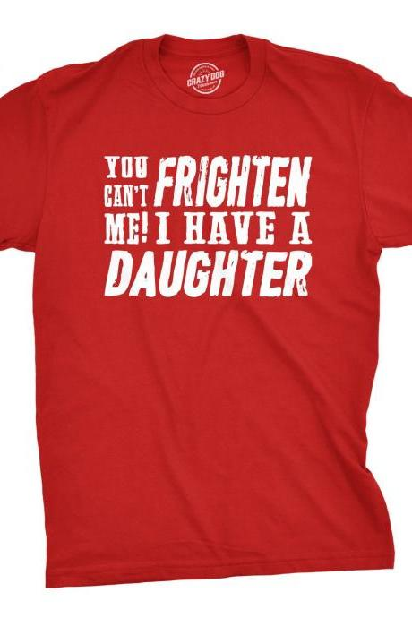 Dad Daughter Shirt, Funny Mens Tshirt, Tshirt for Dads, Fathers Day Gift, Parent Tshirt, You Cant Frighten Me I Have A Daughter T Shirt