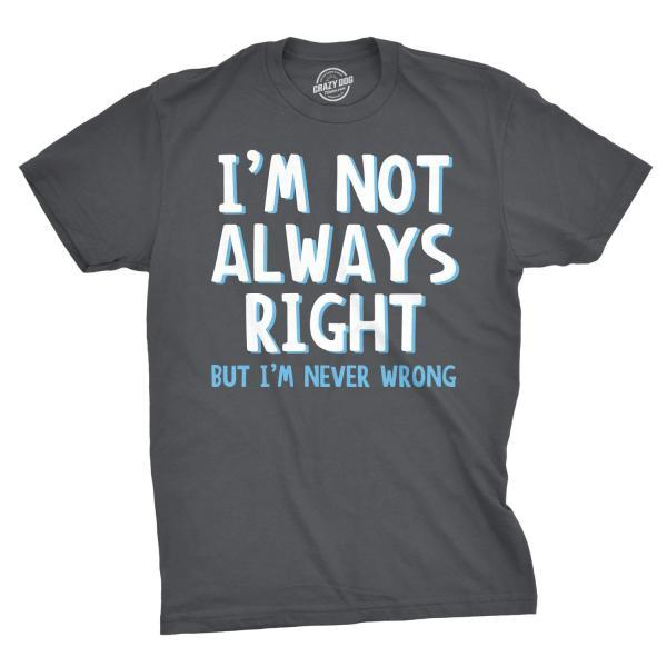 Im Not Always Right Mens Tshirt, Shirts With Sayings, Sarcastic Tshirts, Offensive Tshirts, Funny Mens TShirt, Gifts for Guys, Anniversary